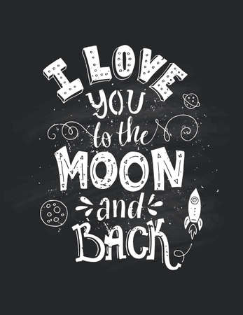 I Love You To The Moon And Back - typographical poster. Vector art. Unique inspirational poster, design for t-shirt or bag. Lettering made by hand on a chalkboard.