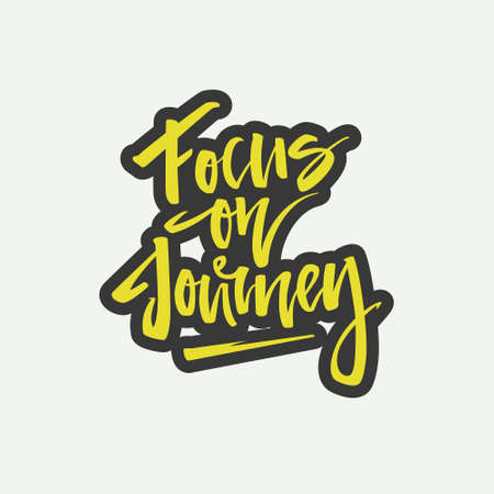 Handdrawn lettering of a phrase Focus on Journey. Unique typography poster or apparel design. Vector art isolated on background. Inspirational quote. Illustration