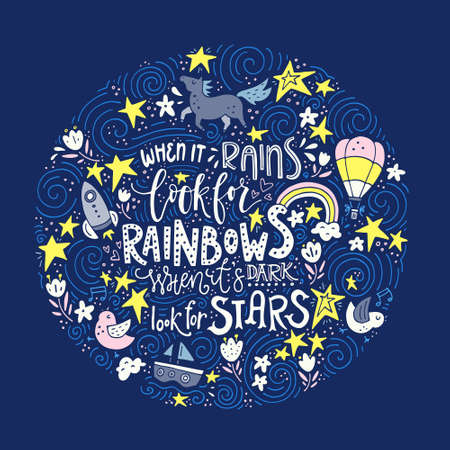 its: The hand drawn vector quote - When it rains look for rainbows, when its dark look for stars.