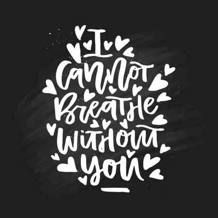 I cannot breathe without you - hand drawn romantic quote.