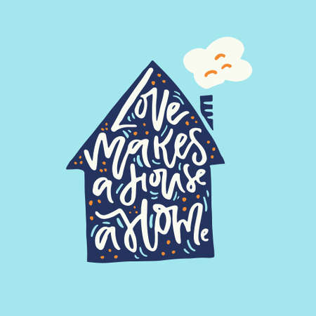 Love makes a house a home - romantic quote written inside the shape of a house.