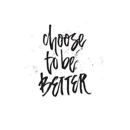 Choose to be better - unique lettering.