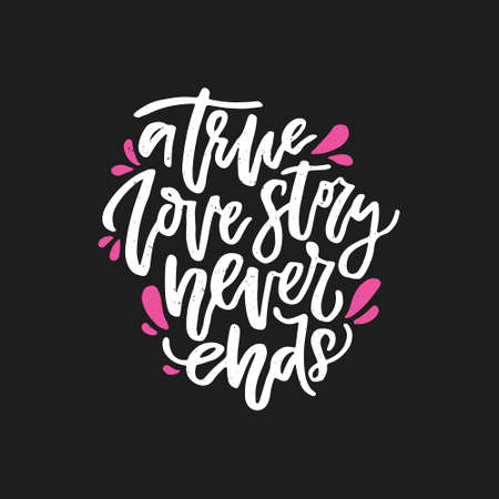 A true love story never ends - romantic quote. Handdrawn lettering.