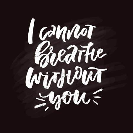 Unique lettering design - I cannot breathe without you. Romantic quote. Иллюстрация