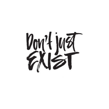 Dont just exist - handdrawn lettering made by brush.