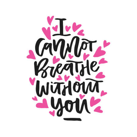 I cannot breathe without you - handdrawn romantic quote.