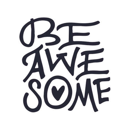 Be awesome - Hand drawn lettering quote. Vector illustration.