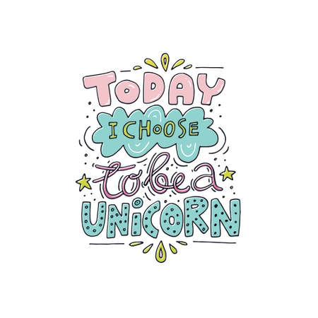 ユニコーン - についてユニークな手描きのレタリング引用今日私はユニコーンをすることを選択します。