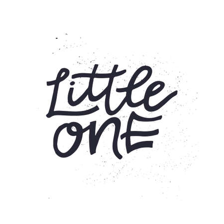 Little one - Hand drawn lettering quote. Vector illustration.