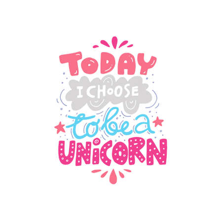 Unique handdrawn lettering quote about unicorns - today I choose to be a unicorn