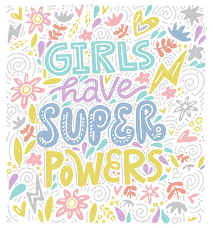 Girls have super powers - handdrawn illustration. Feminism quote made in vector. Woman motivational slogan. Inscription for t shirts, posters, cards.