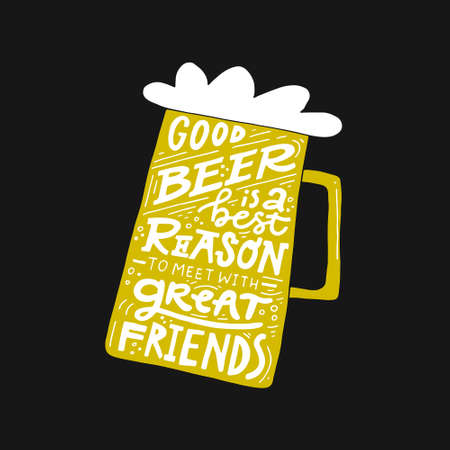 Good beer is a best reason to meet with great friends.