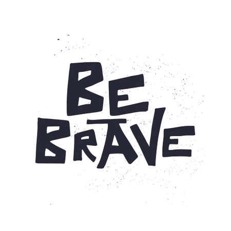 Be brave hand drawn lettering quote.