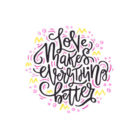 Love makes everything better,vector typography. Hand drawn romantic lettering.