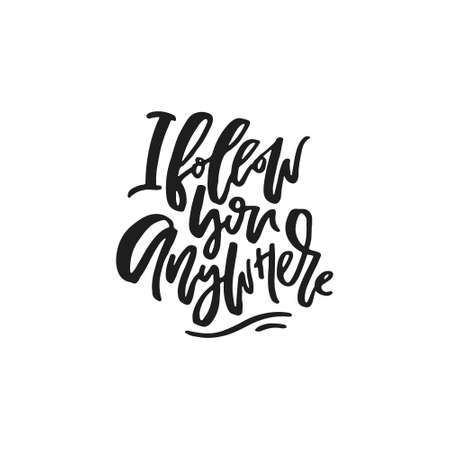 Romantic quote for poster, mug, t-shirt - I follow you anywhere. Vector typography.