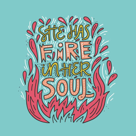 She has fire in her soul hand drawn lettering quote design. Illustration