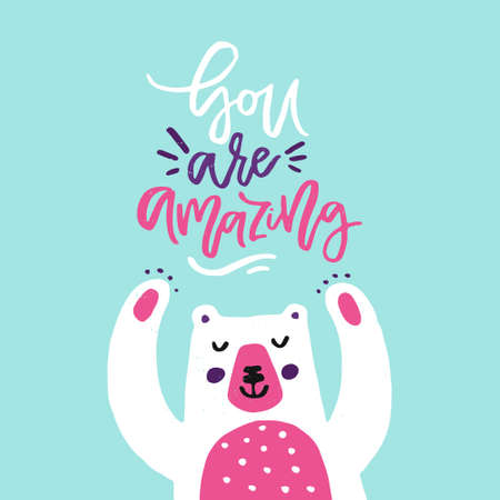 You are amazing - romantic quote and cute bear illustration made in vector,