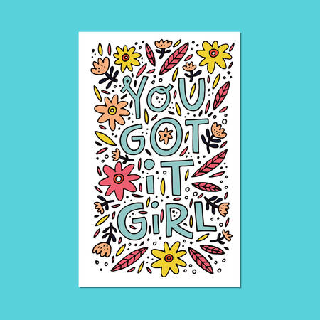 You got it girl hand drawn lettering phrase for posters, shirts and wall art.