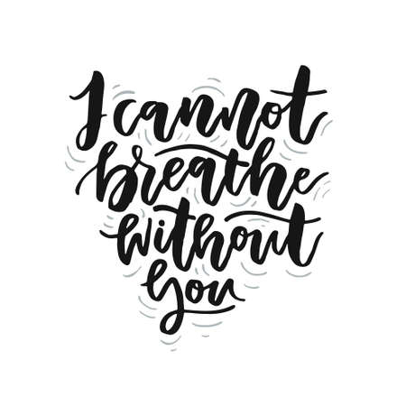 Unique lettering design with I cannot breathe without you Romantic quote vector illustration Archivio Fotografico - 100918758