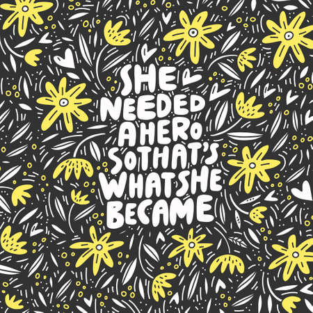 She needed a hero so thats what she became - unique hand drawn inspirational girl power quote. Иллюстрация
