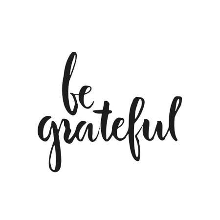 Ink hand lettering Be Grateful. Handdrawn typography for poster, t-shirt design, cover, banner. Inspirational vector art isolated on background. 向量圖像