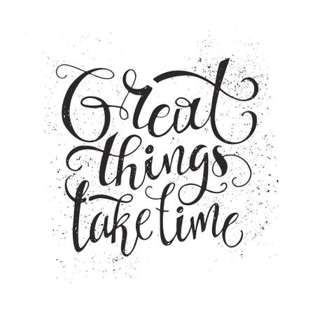 Great things take time - unique typography poster. Vector art. Unique design element for housewarming poster or banner. Ilustração