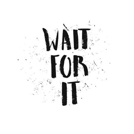 Handdrawn lettering of a phrase Wait for it. Unique typography poster or apparel design. Motivational t-shirt design. Vector art isolated on background. Inspirational quote.  イラスト・ベクター素材