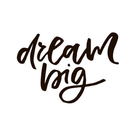 Dream Big inspirational quote concept. Drawing for prints on t-shirts and bags, stationary or poster.
