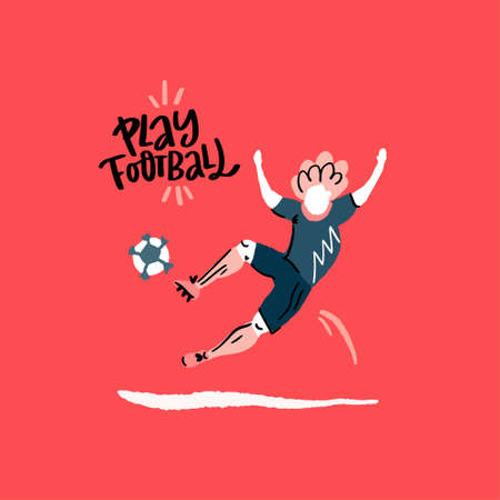 Sportsman with the ball with the phrase Play Football. Cartoon style handdrawn vector design.