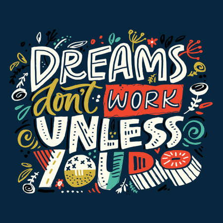 Dreams dont work until you do - motivational quote. Colourful lettering for postcards and banners. Vector illustration made by hand.