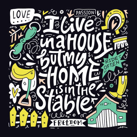 I live in a house, but my home is in the stable. Equestrian theme hand written lettering. Vector illustration. Ilustracja