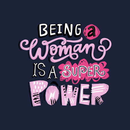 Unique hand drawn lettering quote with a phrase Being a woman is a super power.