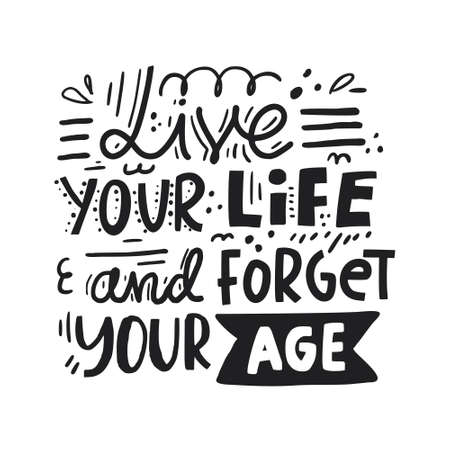 Live your life - quote about old age. Handdrawn lettering. Illustration