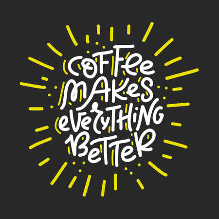 Hand drawn typography poster Coffee makes everything better. Vector lettering for greeting cards, posters, prints or home decorations.