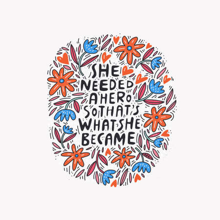 She needed a hero so thats what she became - unique hand drawn inspirational girl power quote. Illustration