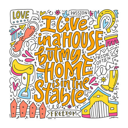 I live in a house, but my home is in the stable. Handdrawn lettering made in vector. Equestrian theme quote. Vectores