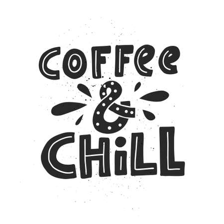 Hand drawn typography poster Coffee And Chill. Vector lettering for greeting cards, posters, prints or home decorations.