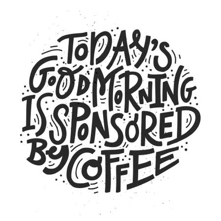 Todays Good Morning Is Sponsored By Coffee. Vector poster with decor elements in the shape of cup. Typography card, image with lettering. Design for t-shirts, menu and prints.