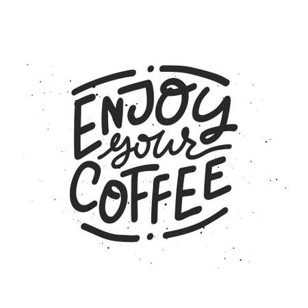 Hand drawn lettering Enjoy Your Coffee. Monochrome vector drawing for drink and beverage menu or cafe theme. Ilustração