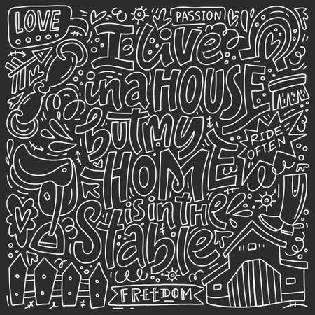I live in a house, but my home is in the stable. Handdrawn lettering made in vector. Equestrian theme quote. Illustration