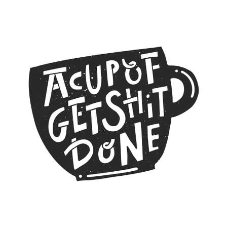 A cup of get shit done. Vector poster with decor elements in the shape of cup. Typography card, image with lettering. Design for t-shirts, menu and prints. Ilustração