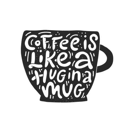 Coffee Is Like A Hug In A Mug. Vector poster with decor elements in the shape of cup. Typography card, image with lettering. Design for t-shirts, menu and prints.