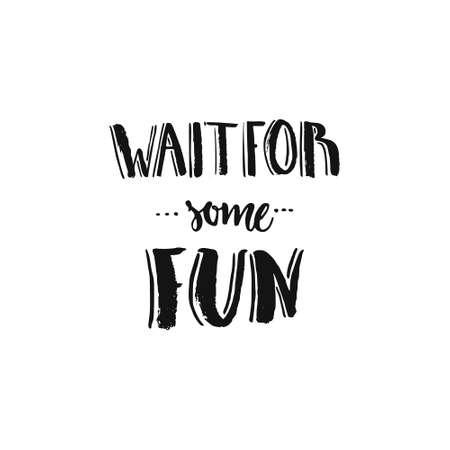 Handdrawn lettering of a phrase Wait for some fun. Unique typography poster or apparel design. Motivational t-shirt design. Vector art isolated on background. Inspirational quote.  イラスト・ベクター素材