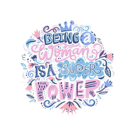 Feminist quote. Unique hand drawn lettering - Being a woman is a super power. Illustration
