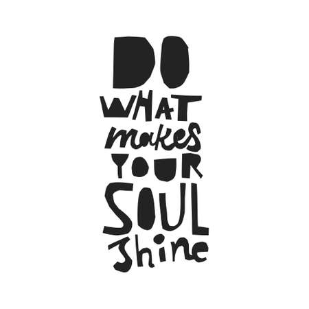 Black and white quote cut out from apper - Do what makes your soul shine. Simple shapes. Foto de archivo - 112341933