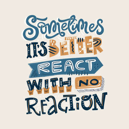 Lettering quote - sometimes its better to react with no reaction. Insiprational typography in vintage colors. Illustration