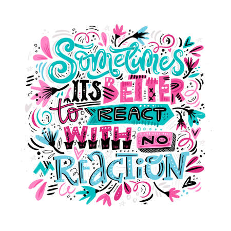 Lettering quote with floral decoration - sometimes its better to react with no reaction.