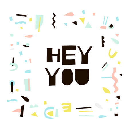 Hey you - words cut out from paper and abstract frame around.