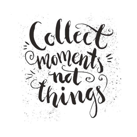 Collect moments not things - unique handdrawn lettering. Inspirational quote. Poster design made in vector. Ilustração