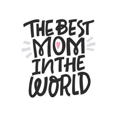 The best mom in the world, Greeting card for Mother's day. Hand drawn lettering. Illustration